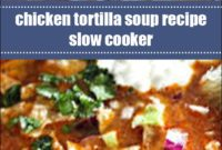 Chicken Tortilla Soup Recipe Slow Cooker