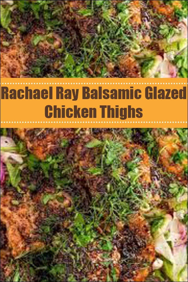Rachael Ray Balsamic Glazed Chicken Thighs