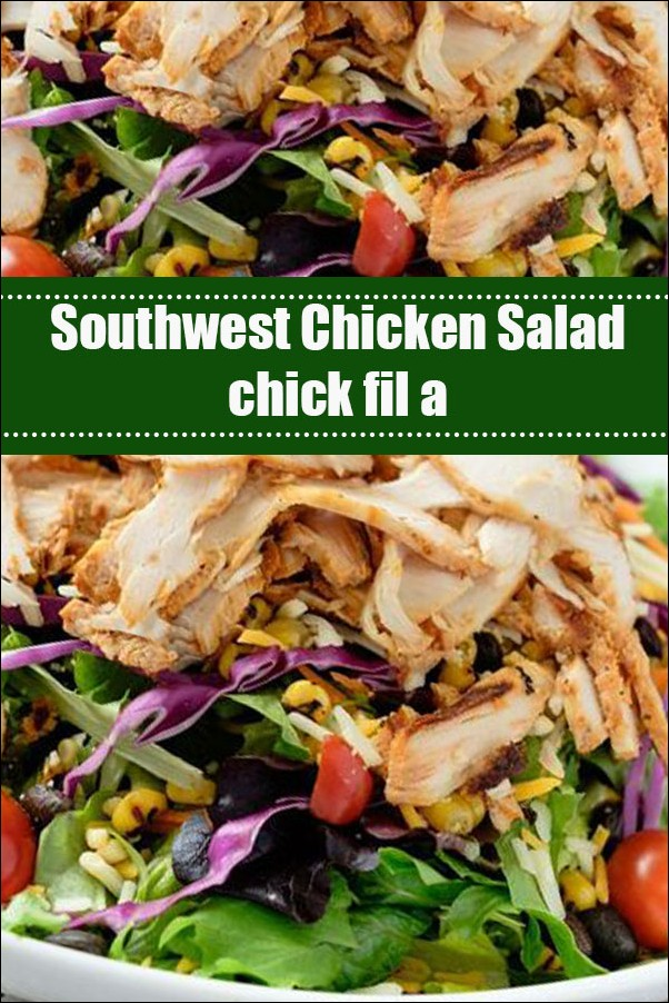 Southwest Chicken Salad Chick Fil A